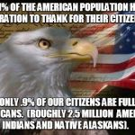 American Eagle | 99.1% OF THE AMERICAN POPULATION HAVE IMMIGRATION TO THANK FOR THEIR CITIZENSHIP!! ONLY .9% OF OUR CITIZENS ARE FULL  AMERICANS.  (ROUGHLY 2 | image tagged in american eagle | made w/ Imgflip meme maker