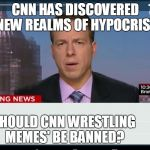 CNN Crazy News Network | CNN HAS DISCOVERED NEW REALMS OF HYPOCRISY SHOULD CNN WRESTLING MEMES' BE BANNED? | image tagged in cnn crazy news network | made w/ Imgflip meme maker