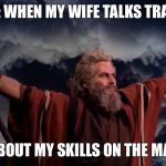 Ten Commandments | ME: WHEN MY WIFE TALKS TRASH ABOUT MY SKILLS ON THE MAT | image tagged in ten commandments | made w/ Imgflip meme maker