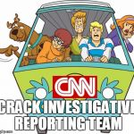 Scooby Doo Meme | CRACK INVESTIGATIVE REPORTING TEAM | image tagged in memes,scooby doo,cnn | made w/ Imgflip meme maker