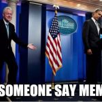 Bubba And Barack Meme | DID SOMEONE SAY MEMES? | image tagged in memes,bubba and barack | made w/ Imgflip meme maker