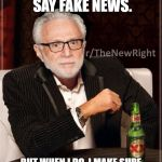 CNN Blackmail | I DON'T ALWAYS SAY FAKE NEWS. BUT WHEN I DO, I MAKE SURE THE CAMERAS ARE ROLLING. | image tagged in cnn blackmail | made w/ Imgflip meme maker
