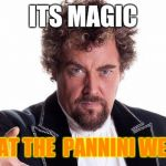 the worlds best | ITS MAGIC EAT AT THE  PANNINI WEENIE | image tagged in the worlds best | made w/ Imgflip meme maker