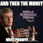 Harper WEF Meme | AND THEN THE MONEY WENT POOOFFF. . . . . . . | image tagged in memes,harper wef | made w/ Imgflip meme maker