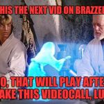 Online video watching | IS THIS THE NEXT VID ON BRAZZERS? NO, THAT WILL PLAY AFTER I TAKE THIS VIDEOCALL, LUKE. | image tagged in help me obi wan kenobi,memes,funny,funny memes,dank memes | made w/ Imgflip meme maker