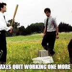Office Space Printer | IF OUR FAXES QUIT WORKING ONE MORE TIME . . . | image tagged in office space printer | made w/ Imgflip meme maker