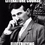 Tesla | YOU'LL FIND THIS LITERATURE COURSE ELECTRIFYING   T/R 5:30-6:45 | image tagged in tesla | made w/ Imgflip meme maker