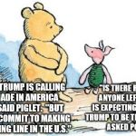 "winnie the pooh and piglet | ""DONALD TRUMP IS CALLING THIS 'MADE IN AMERICA WEEK,'"" SAID PIGLET.  ""BUT HE WON'T COMMIT TO MAKING HIS CLOTHING LINE IN THE U.S."" ""IS THERE 