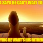 Stole this one from myself from a few months ago . . . Stolen meme week, an AndrewFinlayson event  | IF SIMBA SAYS HE CAN'T WAIT TO BE KING IS HE SAYING HE WANT'S HIS FATHER TO DIE? | image tagged in mufasa and simba,memes,lion king,stolen memes week,stolen memes | made w/ Imgflip meme maker