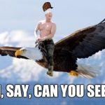 Putin Eagle | OH, SAY, CAN YOU SEE... | image tagged in putin eagle,scumbag | made w/ Imgflip meme maker