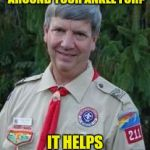 Harmless Scout Leader Meme | SCOUT LEADER WHAT'S THAT BLACK BRACELET AROUND YOUR ANKLE FOR? IT HELPS KEEP THE MOSQUITOS AWAY! | image tagged in memes,harmless scout leader | made w/ Imgflip meme maker