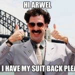 Borat Thumbs Up | HI ARWEL CAN I HAVE MY SUIT BACK PLEASE! | image tagged in borat thumbs up | made w/ Imgflip meme maker