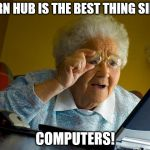 Grandma Finds The Internet Meme | CORN HUB IS THE BEST THING SINCE COMPUTERS! | image tagged in memes,grandma finds the internet | made w/ Imgflip meme maker