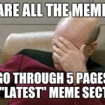"The deeper you delve, the weirder it gets | I DARE ALL THE MEMERS TO GO THROUGH 5 PAGES OF THE ""LATEST"" MEME SECTION 