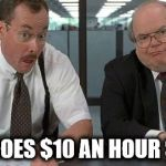 The Bobs Meme | HOW DOES $10 AN HOUR SOUND | image tagged in memes,the bobs | made w/ Imgflip meme maker