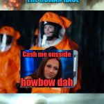 Alien-Proof Your Planet | WE HAVE COME TO ESTABLISH COMMUNICATION WITH THE HUMAN RACE WE DON'T NEED THAT NOISE! Cash me ousside howbow dah FORGET IT! | image tagged in alien communication attempted,amy adams,arrival,memes,cash me ousside howbow dah,the search continues | made w/ Imgflip meme maker