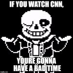 CNN watchers, youre gonna have a bad time.  | IF YOU WATCH CNN, YOURE GONNA HAVE A BAD TIME | image tagged in sans,cnn,your gonna have a bad time,youre gonna have a bad time,dead where you stand | made w/ Imgflip meme maker