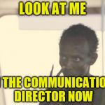 I'm The Captain Now Meme | LOOK AT ME I'M THE COMMUNICATIONS DIRECTOR NOW | image tagged in memes,i'm the captain now | made w/ Imgflip meme maker