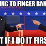 Obama Romney Pointing Meme | IM GOING TO FINGER BANG YOU NOT IF I DO IT FIRST ! | image tagged in memes,obama romney pointing | made w/ Imgflip meme maker