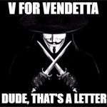 "that's a letter X | V FOR VENDETTA ME: DUDE, THAT'S A LETTER ""X"" 