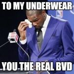 you da real mvp | TO MY UNDERWEAR YOU THE REAL BVD | image tagged in you da real mvp,memes | made w/ Imgflip meme maker
