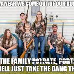 The Great American Portrate | ONCE A YEAR WE COME OUT OF OUR BUNKER ! FOR THE FAMILY POTRATE, PORTRITE, OH HELL JUST TAKE THE DANG THING! | image tagged in rednecks,guns,family | made w/ Imgflip meme maker