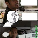 The Rock Driving Y U No meme