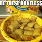 BONELESS PIZZA ROLLS | ARE THESE BONELESS? | image tagged in memes,good guy pizza rolls | made w/ Imgflip meme maker