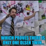 He's right you know :) | WHICH PROVES THERE IS ONLY ONE OLSEN TWIN... | image tagged in trying to explain,memes,olsen twins,olsen twin,tv | made w/ Imgflip meme maker