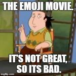 The Critic Meme | THE EMOJI MOVIE. IT'S NOT GREAT, SO ITS BAD. | image tagged in memes,the critic | made w/ Imgflip meme maker