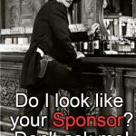 Duke could be your hero but he can't be your sponsor.  | Do I look like your Sponsor? Don't ask me! Sponsor | image tagged in thirsty duke,sponsor,recovery,good advice,bad advice | made w/ Imgflip meme maker