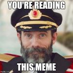 Thanks captain obvious. | YOU'RE READING THIS MEME | image tagged in thanks captain obvious,reading | made w/ Imgflip meme maker