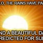 sunrise | FOR LO, THE RAINS HAVE PASSED AND A BEAUTIFUL DAY IS PREDICTED FOR SUNDAY | image tagged in sunrise | made w/ Imgflip meme maker