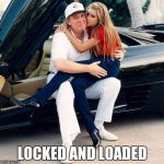 Trump Ivanka lap | LOCKED AND LOADED | image tagged in trump ivanka lap | made w/ Imgflip meme maker
