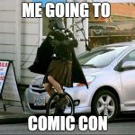 Invalid Argument Vader Meme | ME GOING TO COMIC CON | image tagged in memes,invalid argument vader | made w/ Imgflip meme maker