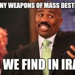 So why believe N Korea ICBM capabilities?  | HOW MANY WEAPONS OF MASS DESTRUCTION DID WE FIND IN IRAQ? | image tagged in memes,steve harvey | made w/ Imgflip meme maker