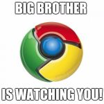 Google Chrome Meme | BIG BROTHER IS WATCHING YOU! | image tagged in memes,google chrome | made w/ Imgflip meme maker