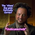 "Ancient Aliens | The 'Aliens' Guy goes Politically Correct ""Undocumenteds"" 