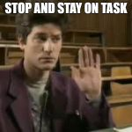 Student | STOP AND STAY ON TASK | image tagged in student | made w/ Imgflip meme maker
