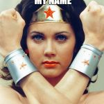 True Story | WHEN I GOOGLE MY NAME THIS IMAGE APPEARS | image tagged in wonder woman | made w/ Imgflip meme maker