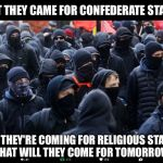 Will they change the state of Washington's name too?  After all, George was a slave owner... | FIRST THEY CAME FOR CONFEDERATE STATUES NOW THEY'RE COMING FOR RELIGIOUS STATUES  WHAT WILL THEY COME FOR TOMORROW? | image tagged in antifa,statue,religion,washington | made w/ Imgflip meme maker