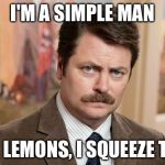 I'm a simple man | I'M A SIMPLE MAN I SEE LEMONS, I SQUEEZE THEM | image tagged in i'm a simple man | made w/ Imgflip meme maker