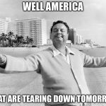 jackie gleason | WELL AMERICA WHAT ARE TEARING DOWN TOMORROW | image tagged in jackie gleason | made w/ Imgflip meme maker