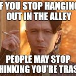 Zorg Meme | IF YOU STOP HANGING OUT IN THE ALLEY PEOPLE MAY STOP THINKING YOU'RE TRASH | image tagged in memes,zorg | made w/ Imgflip meme maker