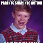 Bad Luck Brian Meme | GETS KIDNAPPED RENT OUT HIS ROOM PARENTS SNAP INTO ACTION | image tagged in memes,bad luck brian | made w/ Imgflip meme maker