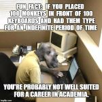 Monkey Business Meme | FUN  FACT:   IF  YOU  PLACED  100  MONKEYS  IN  FRONT  OF  100  KEYBOARDS  AND  HAD  THEM  TYPE  FOR  AN  INDEFINITE  PERIOD  OF  TIME YOU'R | image tagged in memes,monkey business | made w/ Imgflip meme maker