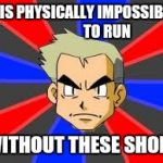 Professor Oak Meme | IT IS PHYSICALLY IMPOSSIBLE                  TO RUN WITHOUT THESE SHOES | image tagged in memes,professor oak | made w/ Imgflip meme maker