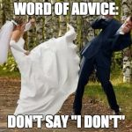 "Angry Bride Meme | WORD OF ADVICE: DON'T SAY ""I DON'T"" 