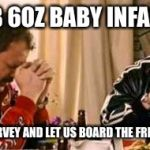 Praying Ricky Bobby | DEAR 8LB 6OZ BABY INFANT JESUS PLEASE MOVE HARVEY AND LET US BOARD THE FREEDOM SATURDAY | image tagged in praying ricky bobby | made w/ Imgflip meme maker