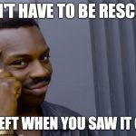 Hurricane Harvey.....don't play! | DON'T HAVE TO BE RESCUED IF YOU LEFT WHEN YOU SAW IT COMING | image tagged in smart eddie murphy,hurricane harvey | made w/ Imgflip meme maker